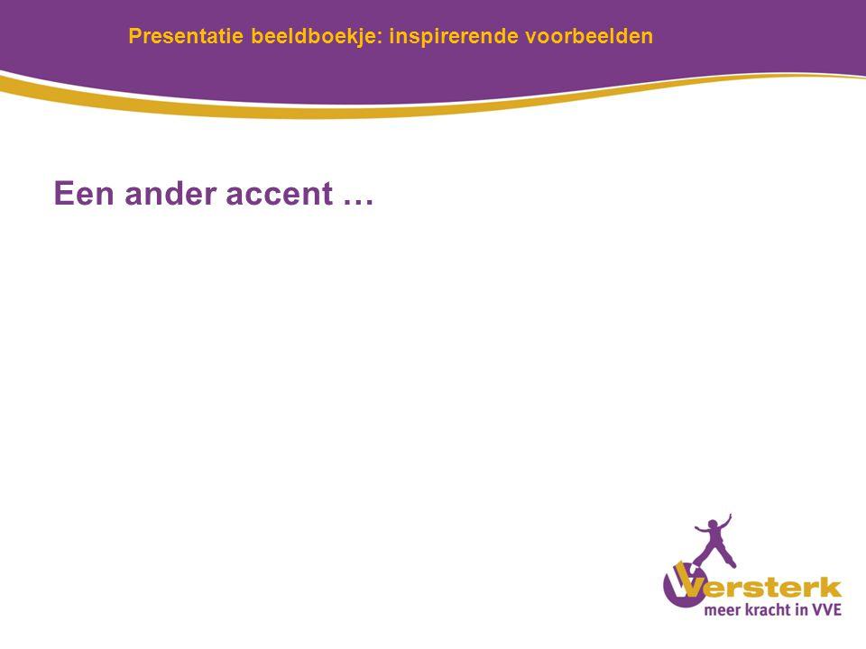 Presentatie beeldboekje: inspirerende voorbeelden Een ander accent …