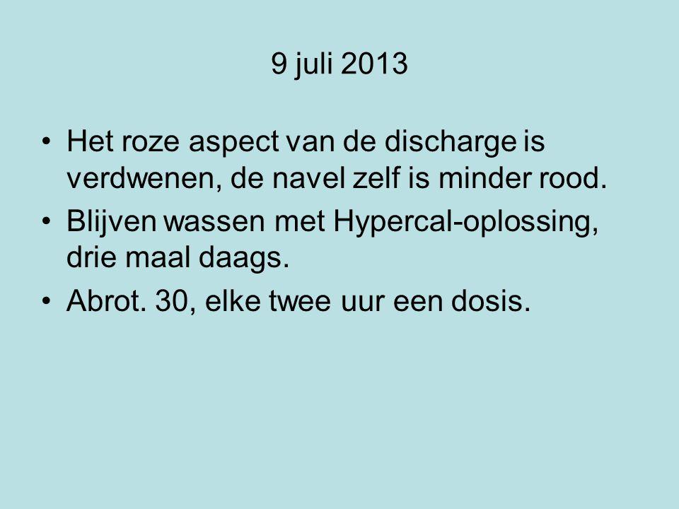 9 juli 2013 Het roze aspect van de discharge is verdwenen, de navel zelf is minder rood. Blijven wassen met Hypercal-oplossing, drie maal daags. Abrot