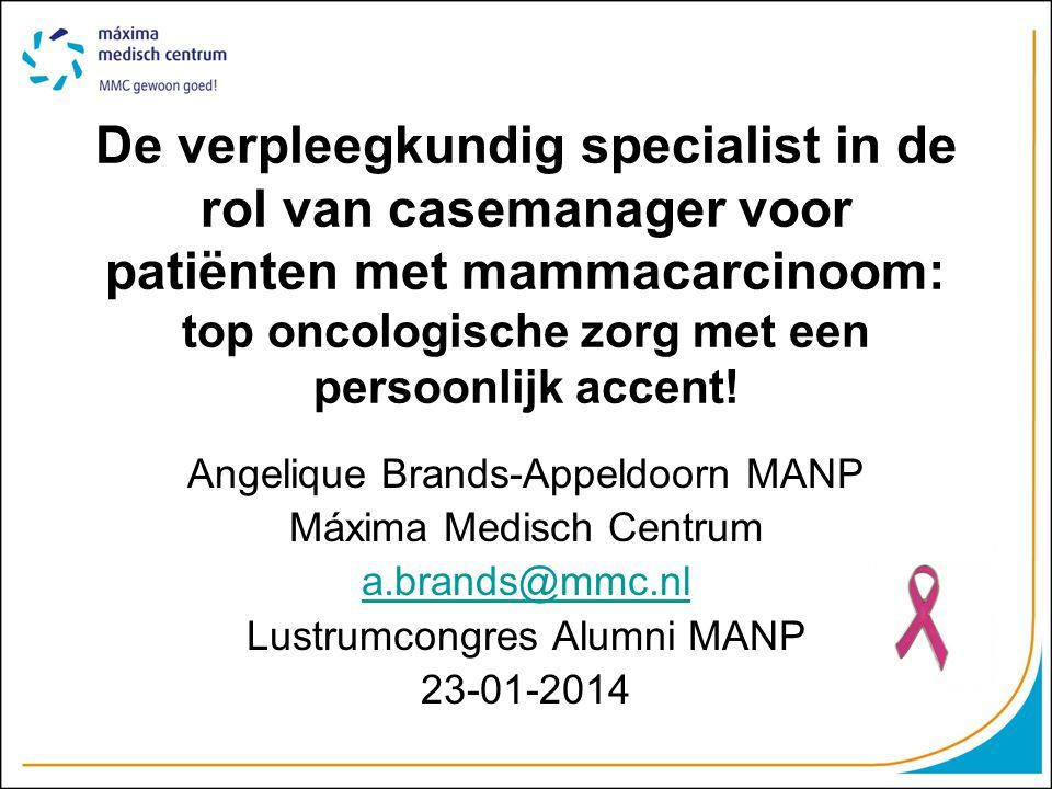 De verpleegkundig specialist in de rol van casemanager voor patiënten met mammacarcinoom: top oncologische zorg met een persoonlijk accent! Angelique