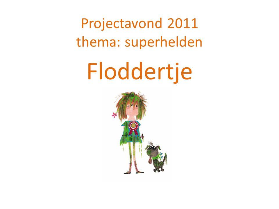 Projectavond 2011 thema: superhelden Floddertje