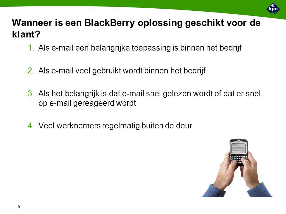 10 Wanneer is een BlackBerry oplossing geschikt voor de klant.