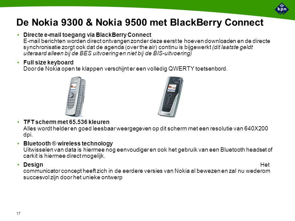17 De Nokia 9300 & Nokia 9500 met BlackBerry Connect Directe e-mail toegang via BlackBerry Connect E-mail berichten worden direct ontvangen zonder deze eerst te hoeven downloaden en de directe synchronisatie zorgt ook dat de agenda (over the air) continu is bijgewerkt (dit laatste geldt uiteraard alleen bij de BES uitvoering en niet bij de BIS-uitvoering) Full size keyboard Door de Nokia open te klappen verschijnt er een volledig QWERTY toetsenbord.