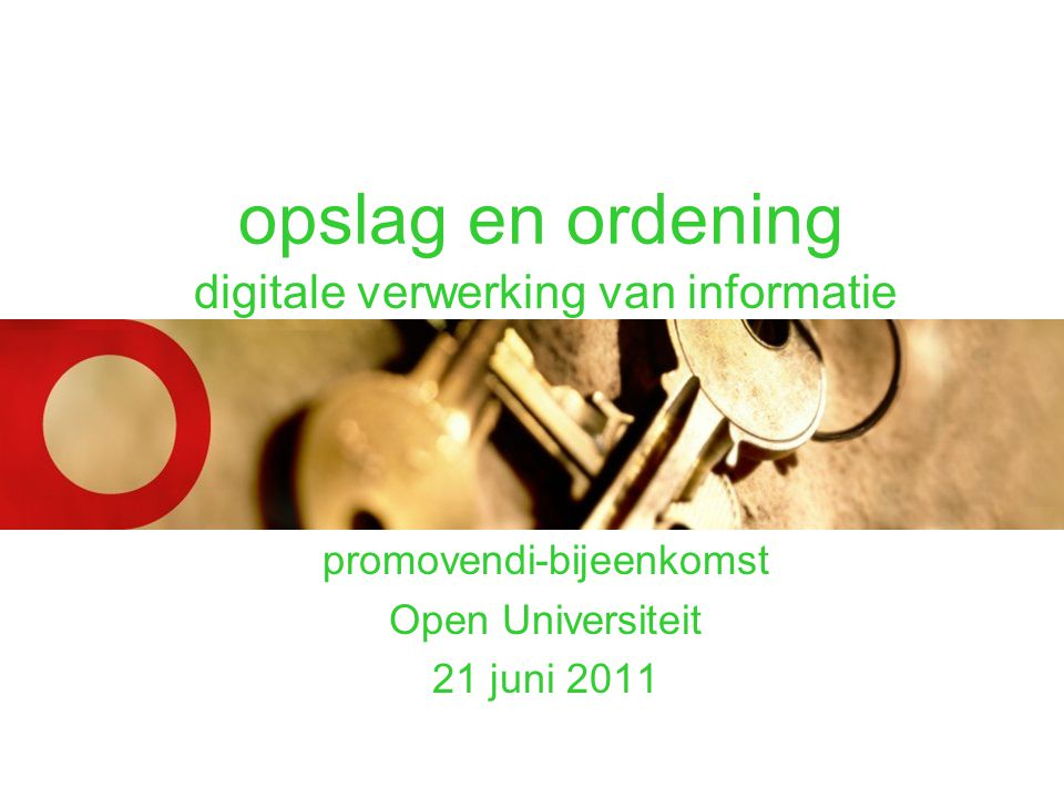 opslag en ordening digitale verwerking van informatie promovendi-bijeenkomst Open Universiteit 21 juni 2011