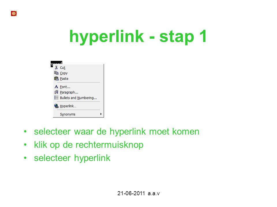 21-06-2011 a.a.v hyperlink - stap 1 selecteer waar de hyperlink moet komen klik op de rechtermuisknop selecteer hyperlink
