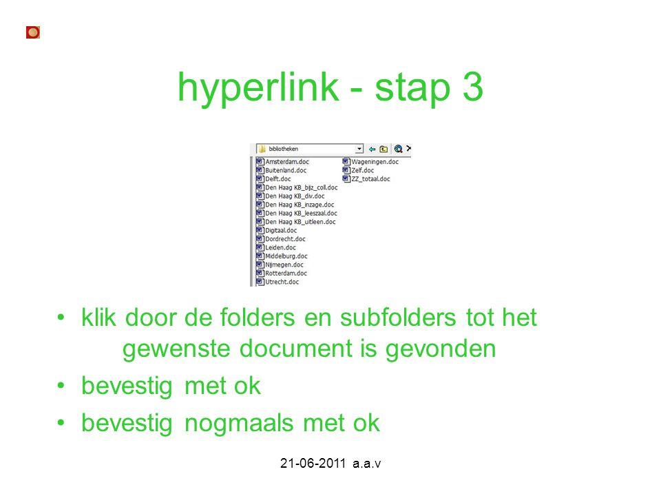 21-06-2011 a.a.v hyperlink - stap 3 klik door de folders en subfolders tot het gewenste document is gevonden bevestig met ok bevestig nogmaals met ok