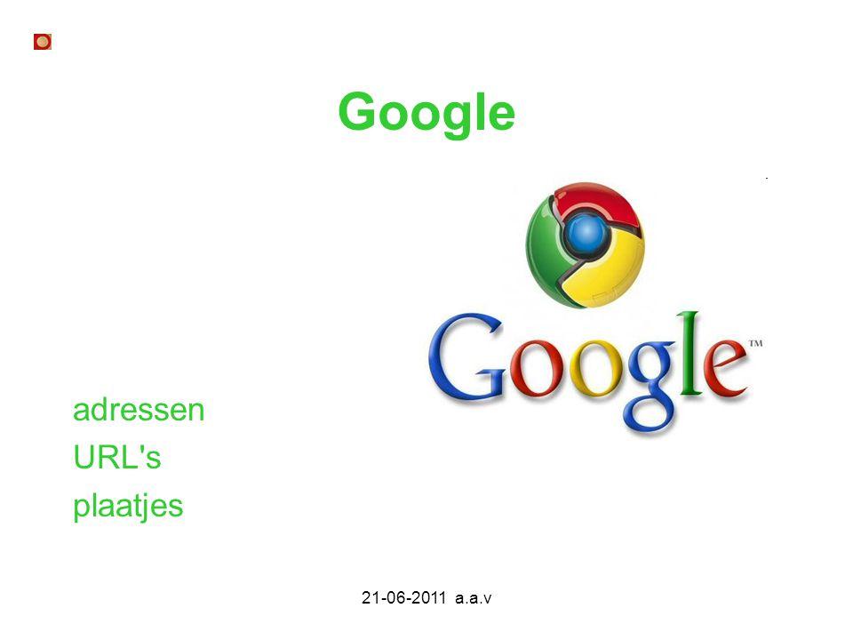 21-06-2011 a.a.v Google adressen URL's plaatjes
