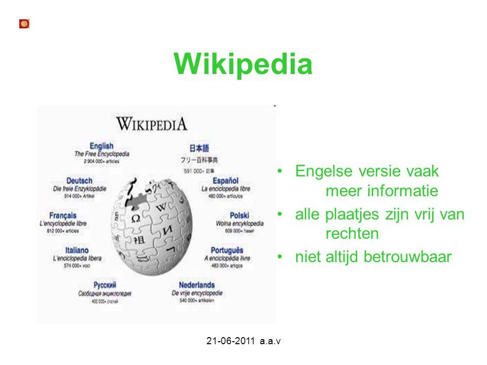 21-06-2011 a.a.v Wikipedia Engelse versie vaak meer informatie alle plaatjes zijn vrij van rechten niet altijd betrouwbaar