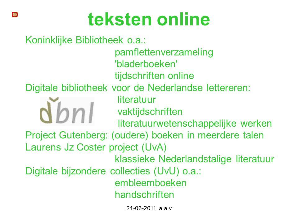 21-06-2011 a.a.v teksten online Koninklijke Bibliotheek o.a.: pamflettenverzameling 'bladerboeken' tijdschriften online Digitale bibliotheek voor de N