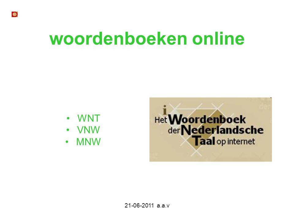 21-06-2011 a.a.v woordenboeken online WNT VNW MNW