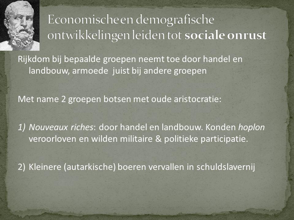 Rijkdom bij bepaalde groepen neemt toe door handel en landbouw, armoede juist bij andere groepen Met name 2 groepen botsen met oude aristocratie: 1)No