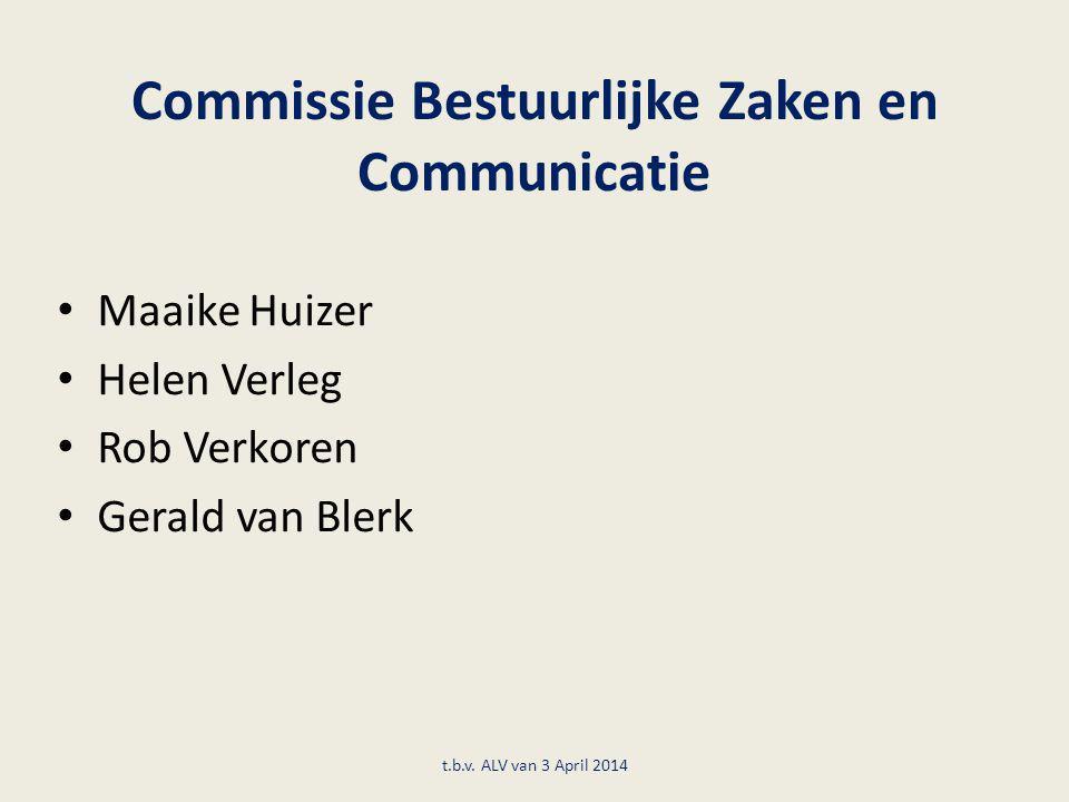 Commissie Bestuurlijke Zaken en Communicatie Maaike Huizer Helen Verleg Rob Verkoren Gerald van Blerk t.b.v. ALV van 3 April 2014