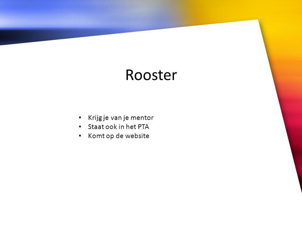Rooster Krijg je van je mentor Staat ook in het PTA Komt op de website