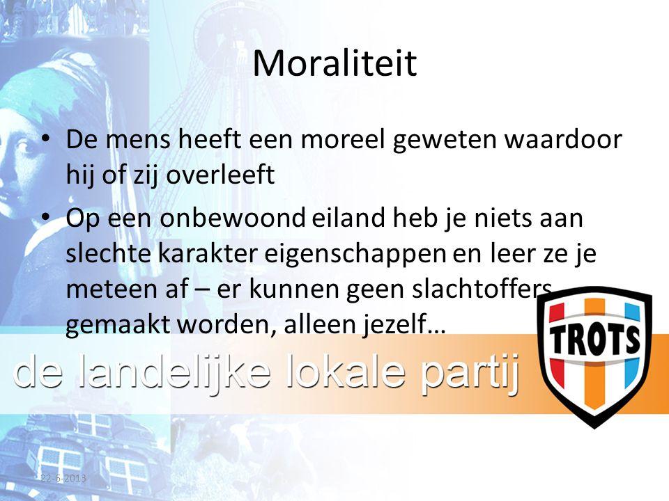 Moraliteit De mens heeft een moreel geweten waardoor hij of zij overleeft Op een onbewoond eiland heb je niets aan slechte karakter eigenschappen en l