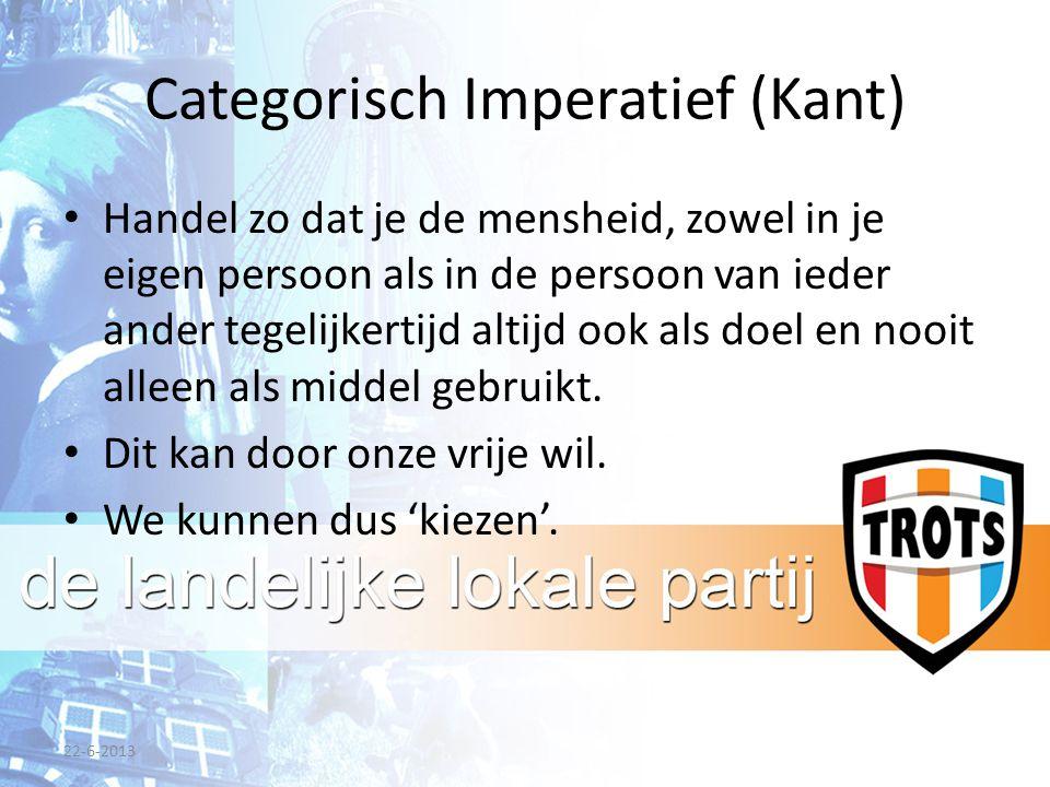 Categorisch Imperatief (Kant) Handel zo dat je de mensheid, zowel in je eigen persoon als in de persoon van ieder ander tegelijkertijd altijd ook als