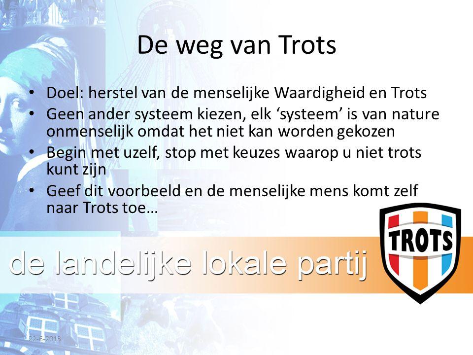 De weg van Trots Doel: herstel van de menselijke Waardigheid en Trots Geen ander systeem kiezen, elk 'systeem' is van nature onmenselijk omdat het nie