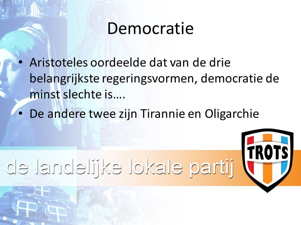 Democratie Aristoteles oordeelde dat van de drie belangrijkste regeringsvormen, democratie de minst slechte is…. De andere twee zijn Tirannie en Oliga