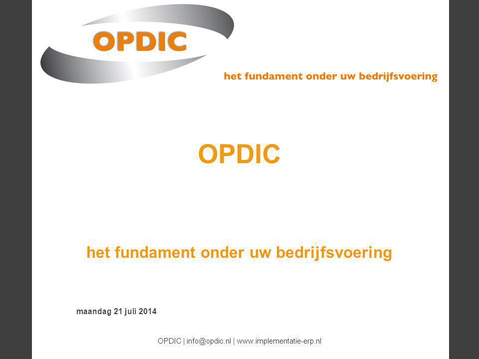 - 1 - maandag 21 juli 2014 OPDIC | info@opdic.nl | www.implementatie-erp.nl OPDIC het fundament onder uw bedrijfsvoering