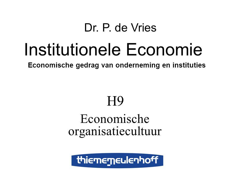 H9 Economische organisatiecultuur Institutionele Economie Economische gedrag van onderneming en instituties Dr. P. de Vries