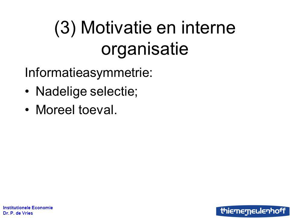 Institutionele Economie Dr. P. de Vries (3) Motivatie en interne organisatie Informatieasymmetrie: Nadelige selectie; Moreel toeval.