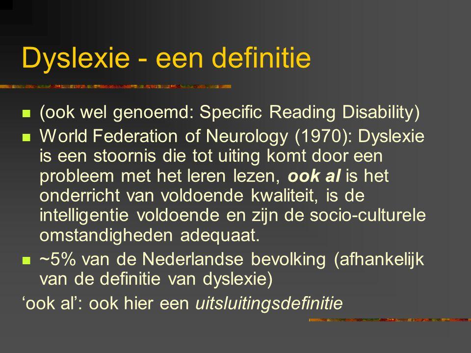 Dyslexie - een definitie (ook wel genoemd: Specific Reading Disability) World Federation of Neurology (1970): Dyslexie is een stoornis die tot uiting komt door een probleem met het leren lezen, ook al is het onderricht van voldoende kwaliteit, is de intelligentie voldoende en zijn de socio-culturele omstandigheden adequaat.