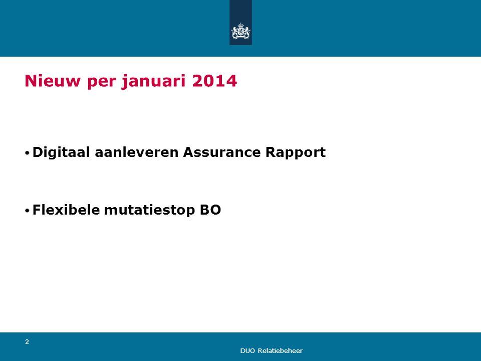 DUO Relatiebeheer 2 Nieuw per januari 2014 Digitaal aanleveren Assurance Rapport Flexibele mutatiestop BO