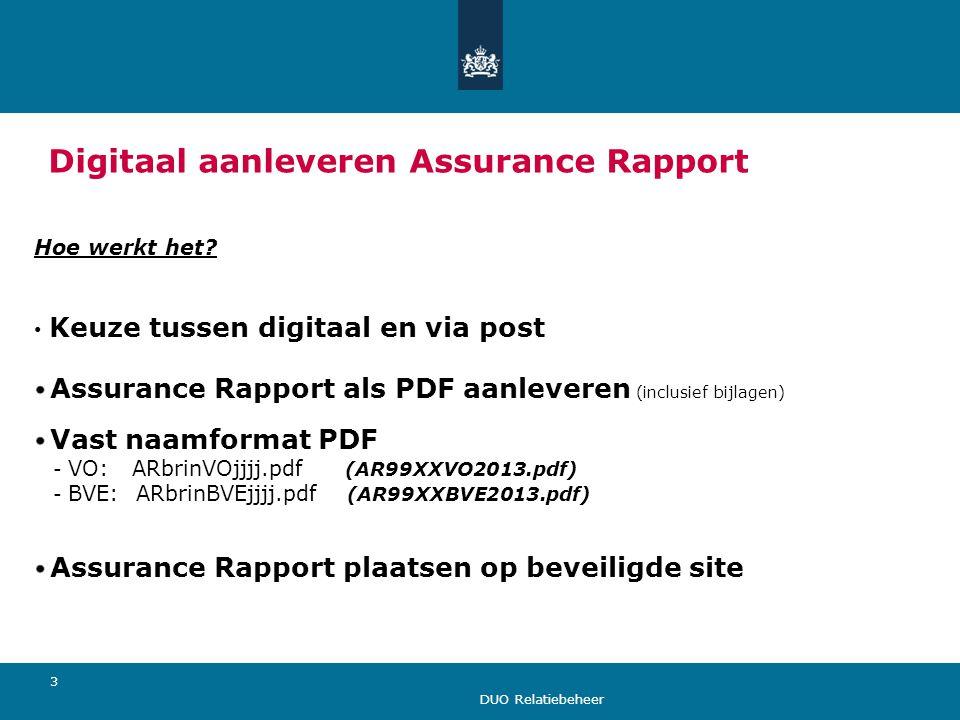 DUO Relatiebeheer 3 Digitaal aanleveren Assurance Rapport Hoe werkt het? Keuze tussen digitaal en via post Assurance Rapport als PDF aanleveren (inclu