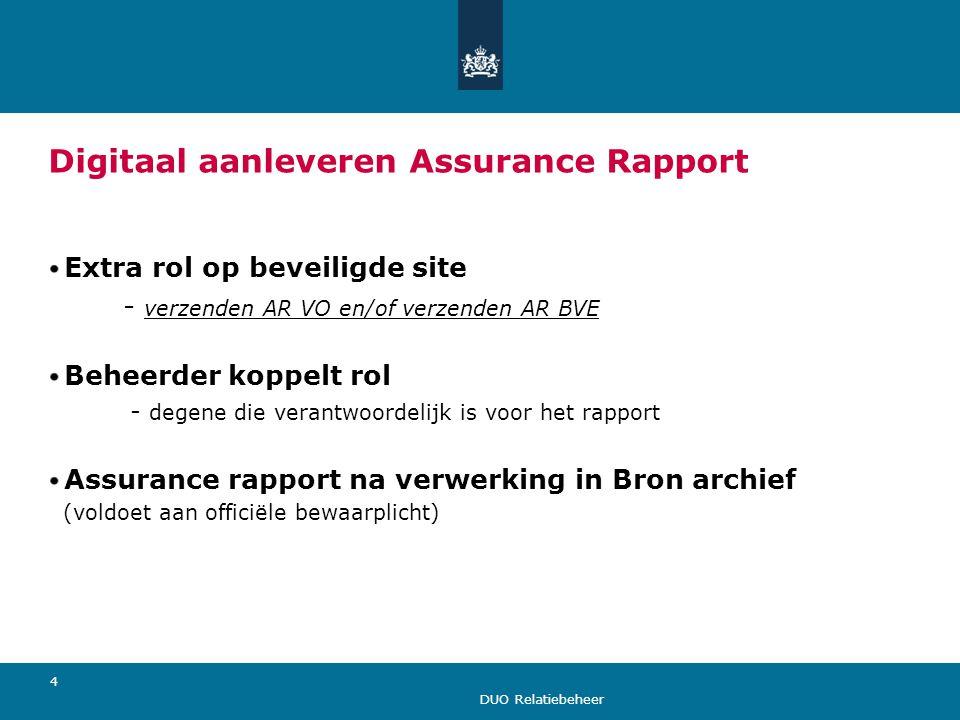 DUO Relatiebeheer 4 Digitaal aanleveren Assurance Rapport Extra rol op beveiligde site - verzenden AR VO en/of verzenden AR BVE Beheerder koppelt rol