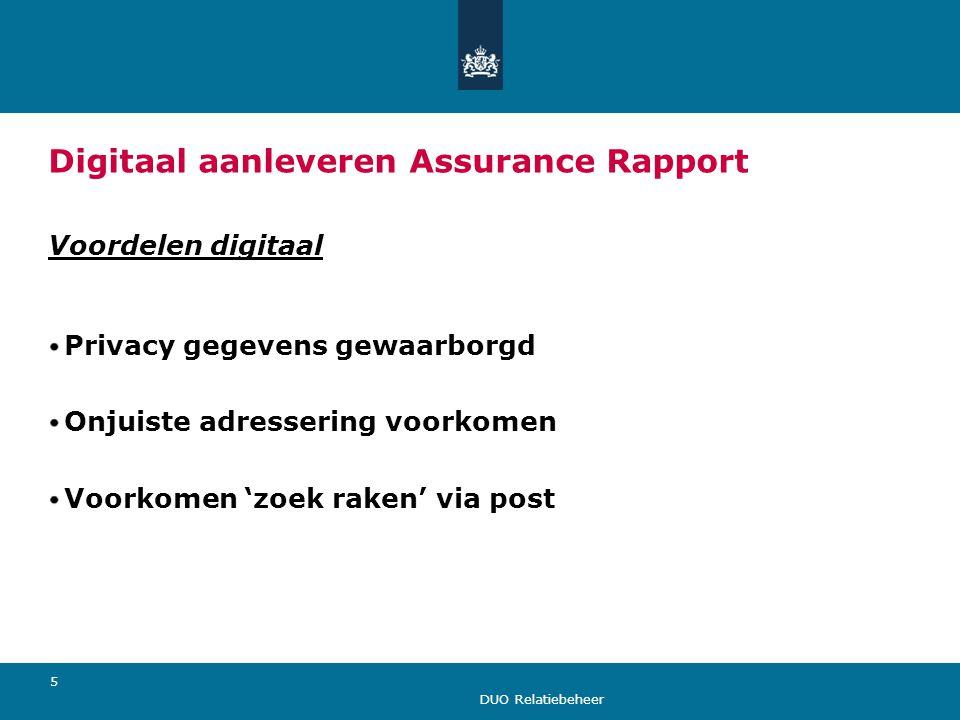 DUO Relatiebeheer 5 Digitaal aanleveren Assurance Rapport Voordelen digitaal Privacy gegevens gewaarborgd Onjuiste adressering voorkomen Voorkomen 'zo