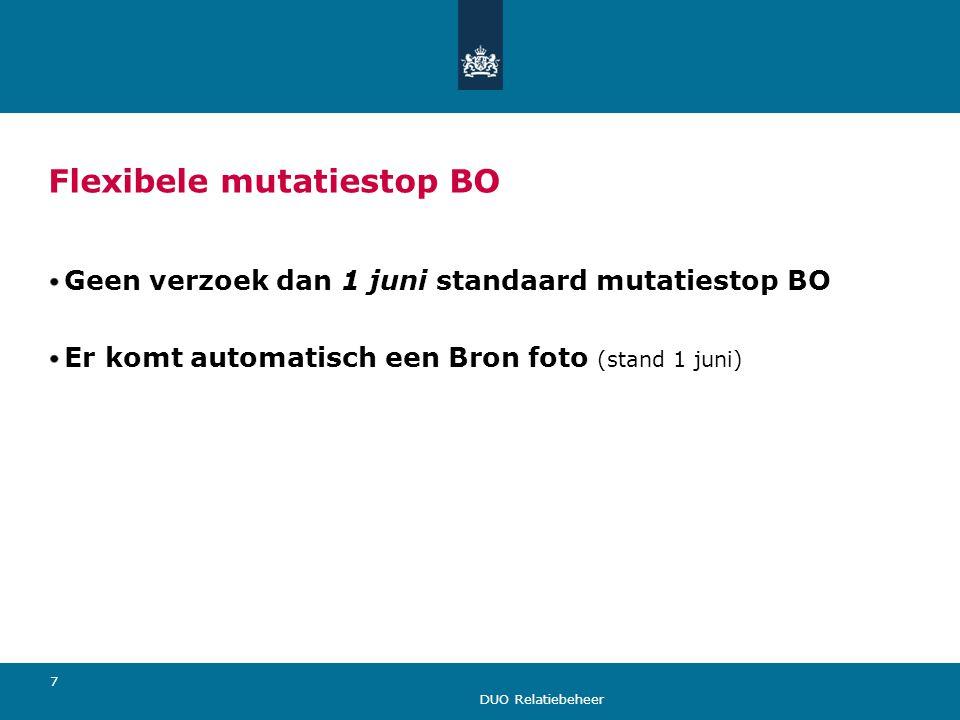 DUO Relatiebeheer 7 Flexibele mutatiestop BO Geen verzoek dan 1 juni standaard mutatiestop BO Er komt automatisch een Bron foto (stand 1 juni)