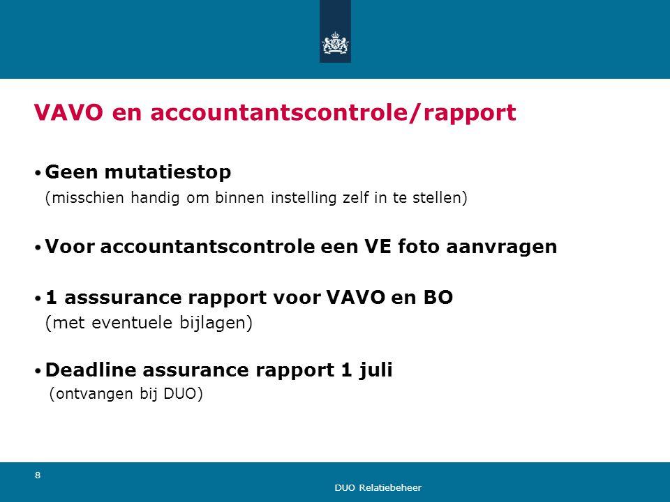DUO Relatiebeheer 8 VAVO en accountantscontrole/rapport Geen mutatiestop (misschien handig om binnen instelling zelf in te stellen) Voor accountantsco