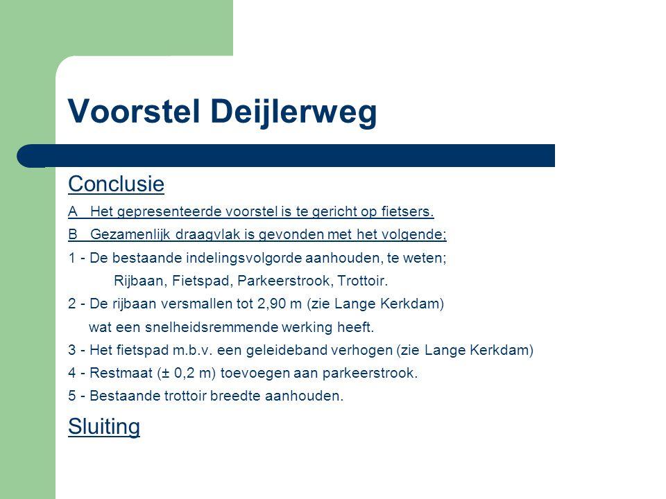 Voorstel Deijlerweg Conclusie A Het gepresenteerde voorstel is te gericht op fietsers. B Gezamenlijk draagvlak is gevonden met het volgende; 1 - De be