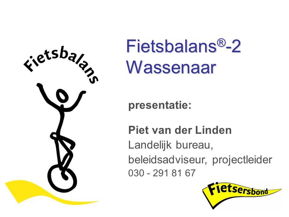 presentatie: Piet van der Linden Landelijk bureau, beleidsadviseur, projectleider 030 - 291 81 67 Fietsbalans ® -2 Wassenaar