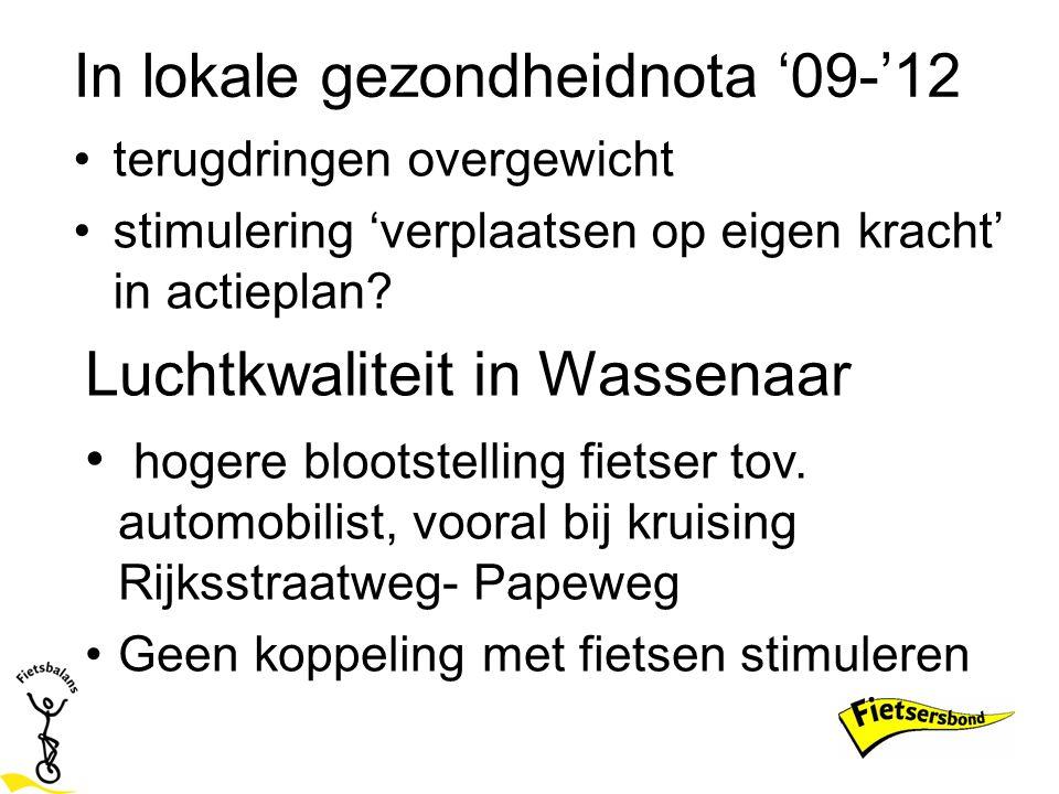 In lokale gezondheidnota '09-'12 terugdringen overgewicht stimulering 'verplaatsen op eigen kracht' in actieplan? Luchtkwaliteit in Wassenaar hogere b