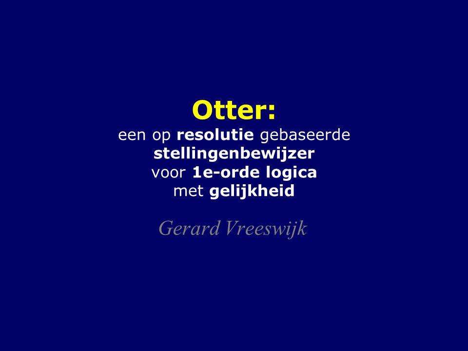 Otter: een op resolutie gebaseerde stellingenbewijzer voor 1e-orde logica met gelijkheid Gerard Vreeswijk