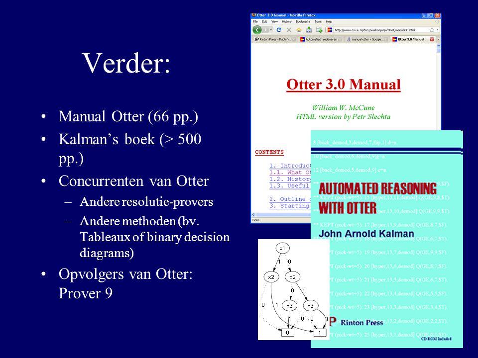 Verder: Manual Otter (66 pp.) Kalman's boek (> 500 pp.) Concurrenten van Otter –Andere resolutie-provers –Andere methoden (bv.
