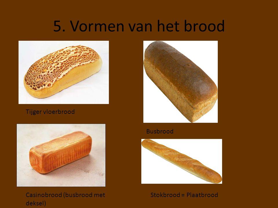 5. Vormen van het brood Tijger vloerbrood Busbrood Casinobrood (busbrood met deksel) Stokbrood = Plaatbrood