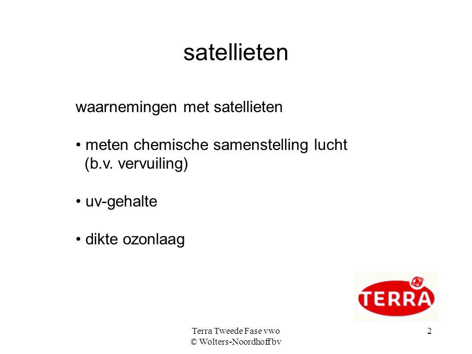 Terra Tweede Fase vwo © Wolters-Noordhoff bv 2 satellieten waarnemingen met satellieten meten chemische samenstelling lucht (b.v.