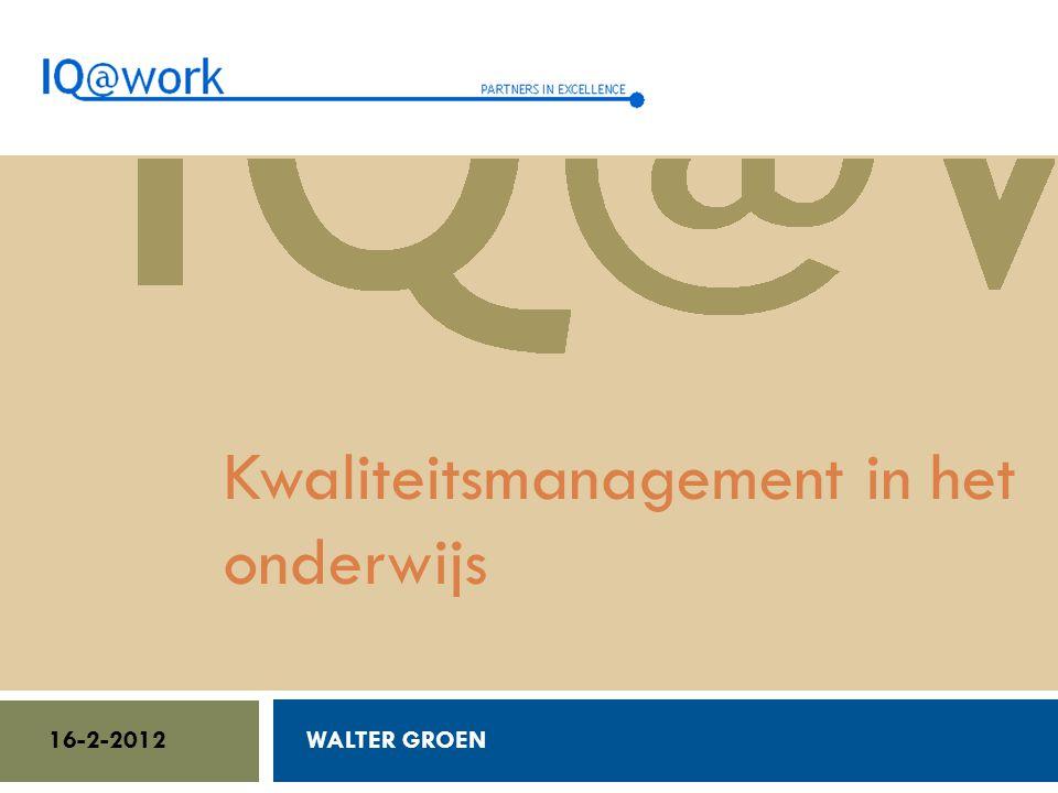 Walter Groen / Jurgen van de Donk 14/2/2012 Kwaliteitsmanagement in het onderwijs WALTER GROEN16-2-2012