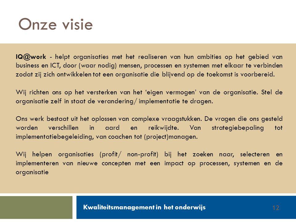 Walter Groen / Jurgen van de Donk 14/2/201212 Onze visie IQ@work - helpt organisaties met het realiseren van hun ambities op het gebied van business en ICT, door (waar nodig) mensen, processen en systemen met elkaar te verbinden zodat zij zich ontwikkelen tot een organisatie die blijvend op de toekomst is voorbereid.