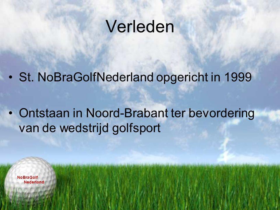 Verleden St. NoBraGolfNederland opgericht in 1999 Ontstaan in Noord-Brabant ter bevordering van de wedstrijd golfsport NoBraGolf Nederland