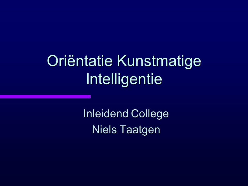 Oriëntatie Kunstmatige Intelligentie Inleidend College Niels Taatgen