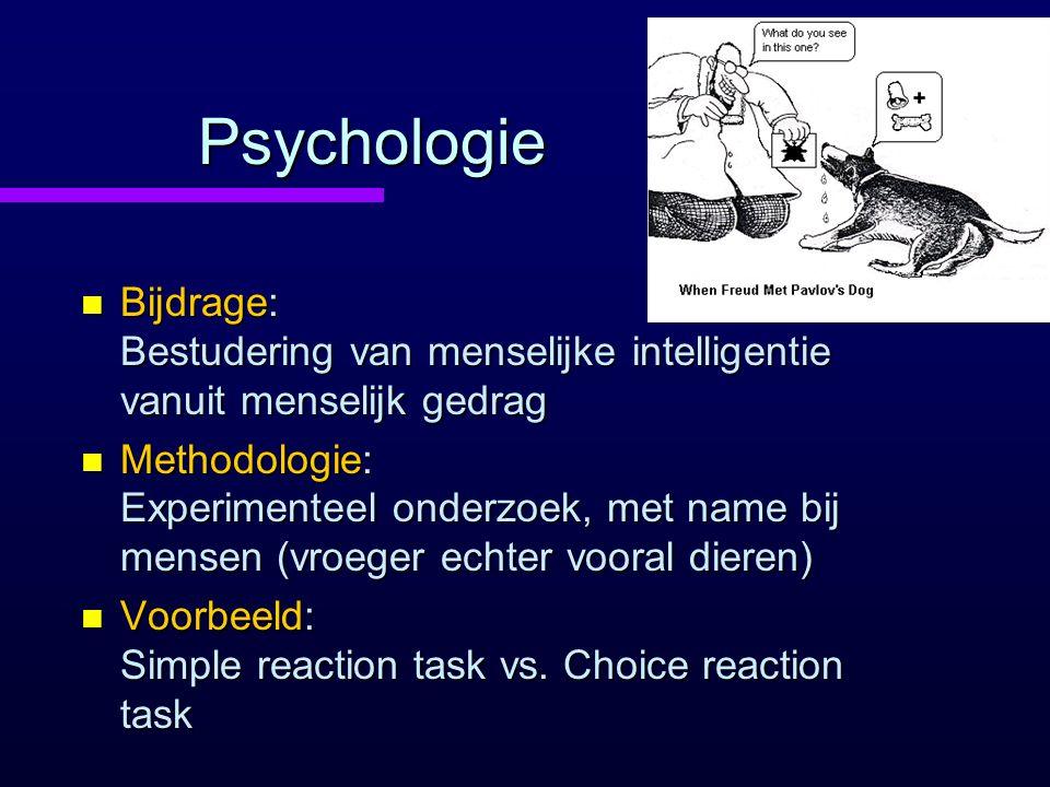 Psychologie n Bijdrage: Bestudering van menselijke intelligentie vanuit menselijk gedrag n Methodologie: Experimenteel onderzoek, met name bij mensen (vroeger echter vooral dieren) n Voorbeeld: Simple reaction task vs.