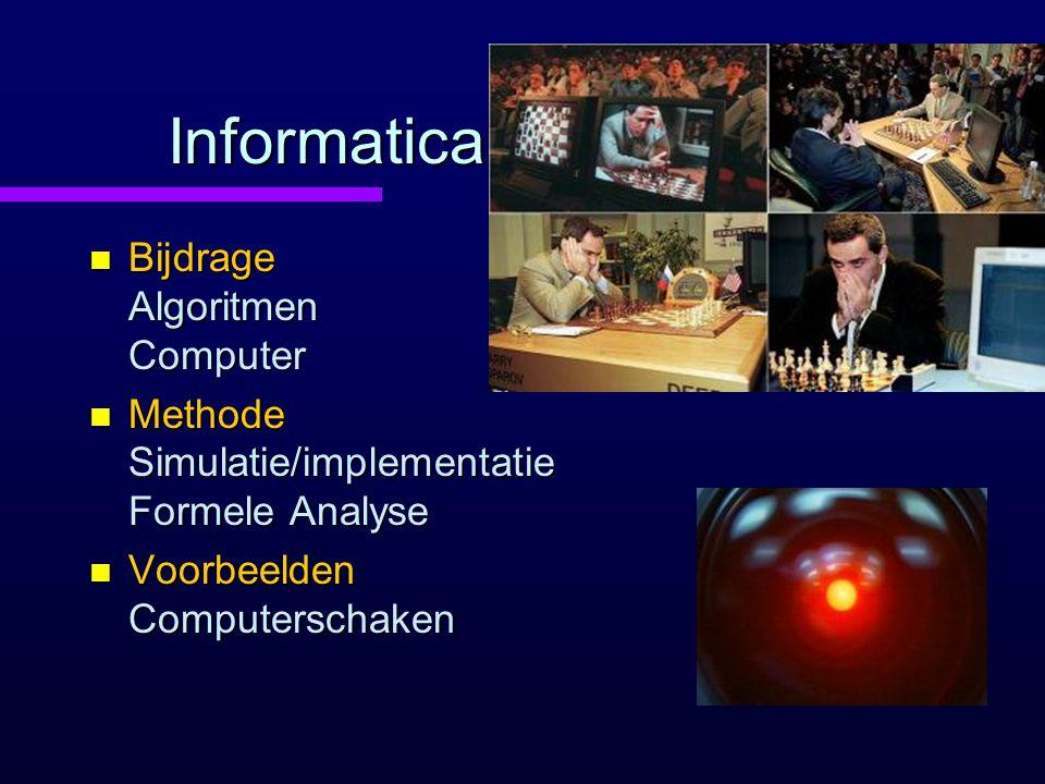 Informatica n Bijdrage Algoritmen Computer n Methode Simulatie/implementatie Formele Analyse n Voorbeelden Computerschaken