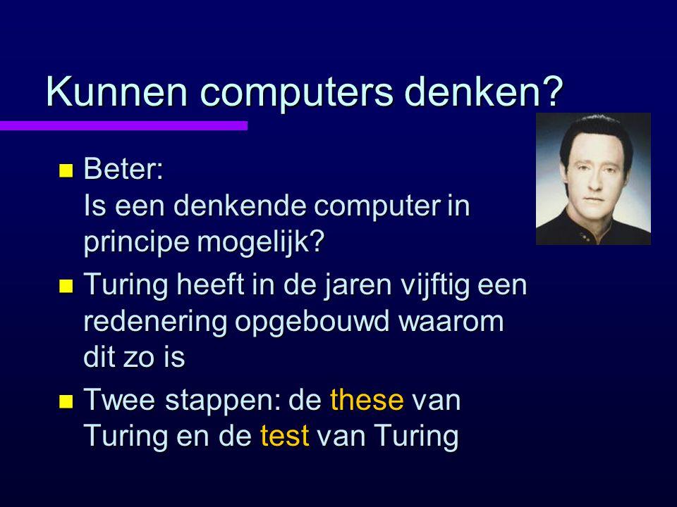 Kunnen computers denken.n Beter: Is een denkende computer in principe mogelijk.