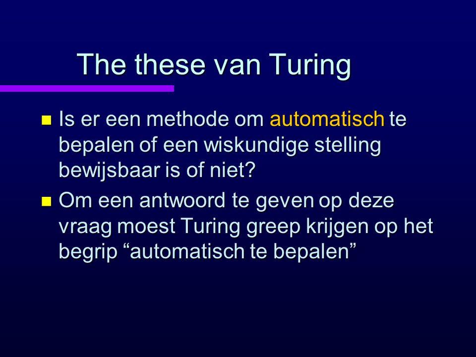 The these van Turing n Is er een methode om automatisch te bepalen of een wiskundige stelling bewijsbaar is of niet.