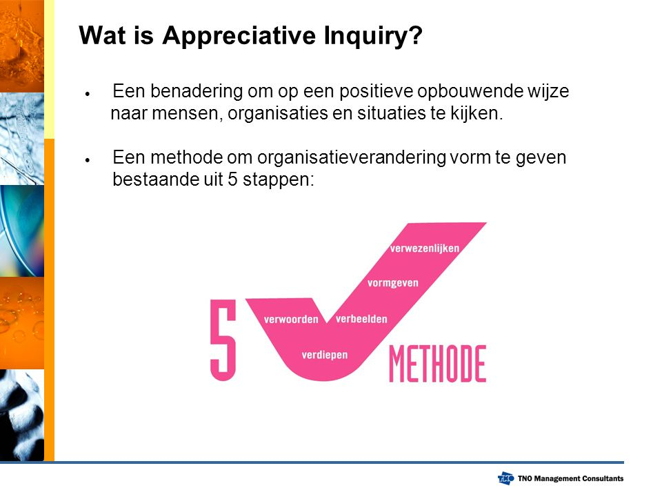 Wat is Appreciative Inquiry?  Een benadering om op een positieve opbouwende wijze naar mensen, organisaties en situaties te kijken.  Een methode om