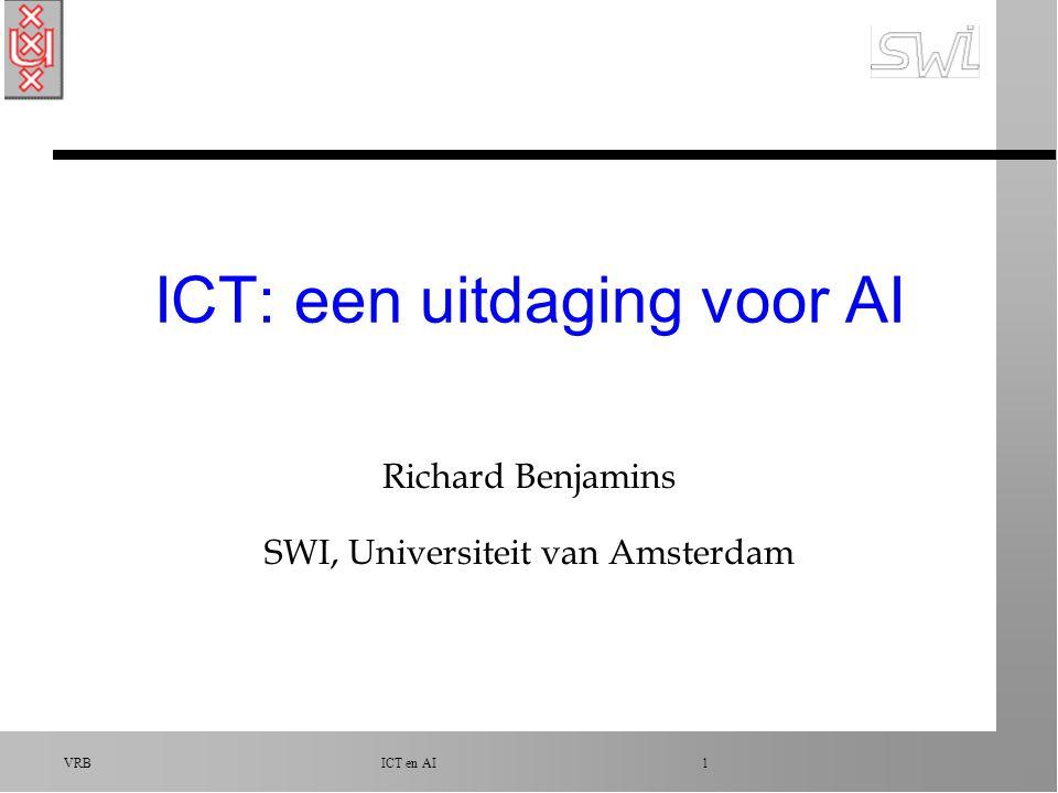 VRB ICT en AI 1 ICT: een uitdaging voor AI Richard Benjamins SWI, Universiteit van Amsterdam