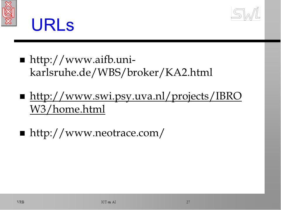 VRB ICT en AI 27 URLs n http://www.aifb.uni- karlsruhe.de/WBS/broker/KA2.html n http://www.swi.psy.uva.nl/projects/IBRO W3/home.html http://www.swi.psy.uva.nl/projects/IBRO W3/home.html n http://www.neotrace.com/
