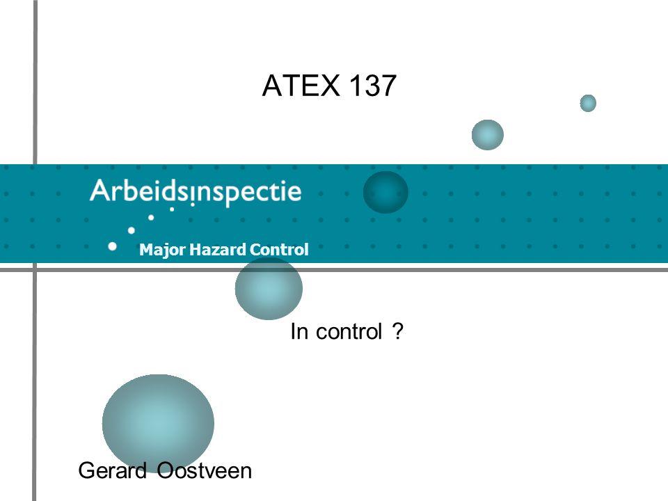 Major Hazard Control ATEX 137 In control ? Gerard Oostveen