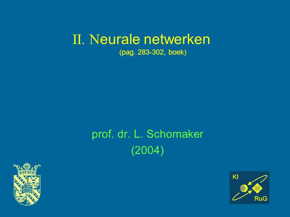 II. N eurale netwerken (pag. 283-302, boek) prof. dr. L. Schomaker (2004) KI RuG